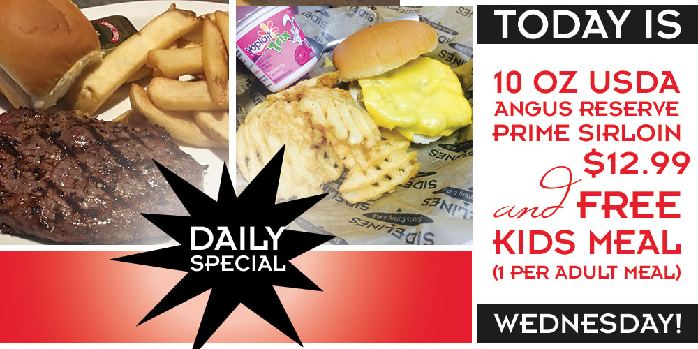 Today is 10oz uda angus reserve prime sirlion for $12.99.  Includes a free kid's meal (per one adult meal)