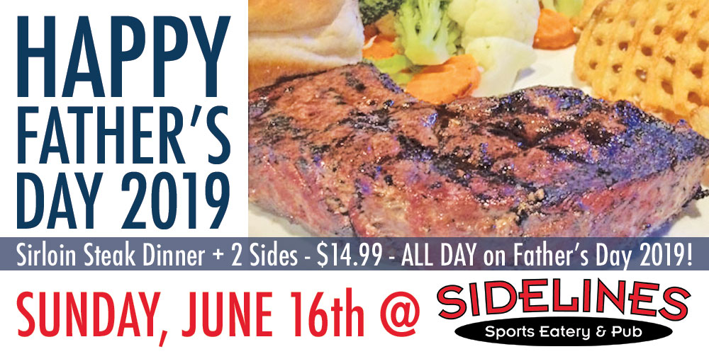 Sirloin Steak Dinner with 2 sides on Father's Day this June 16th!